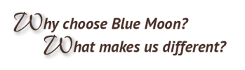 Why Choose Blue Moon? What Makes Us Different?